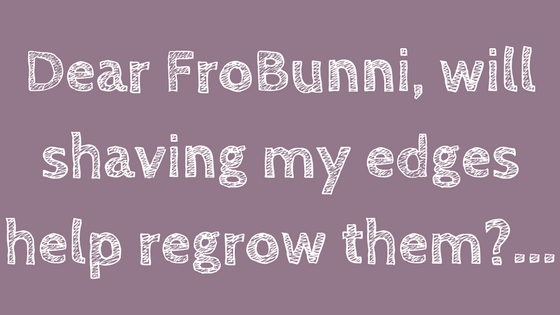 FroBunnni | Regrowing edges, natural hair