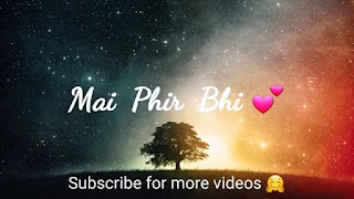 Main Phir Bhi Tumko Chahunga Whatsapp Status Video Sad Song