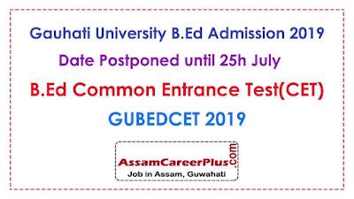 Gauhati University B.Ed Exam Common Entrance Test 2019,Gauhati University Admission notification for B.Ed CET Exam 2019