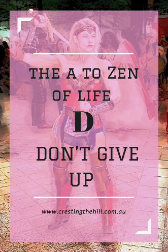#AtoZChallenge - D is for Don't give up and Don't give in.