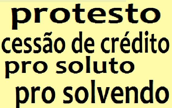 protesto. cessão de crédito. pro soluto. pro solvendo