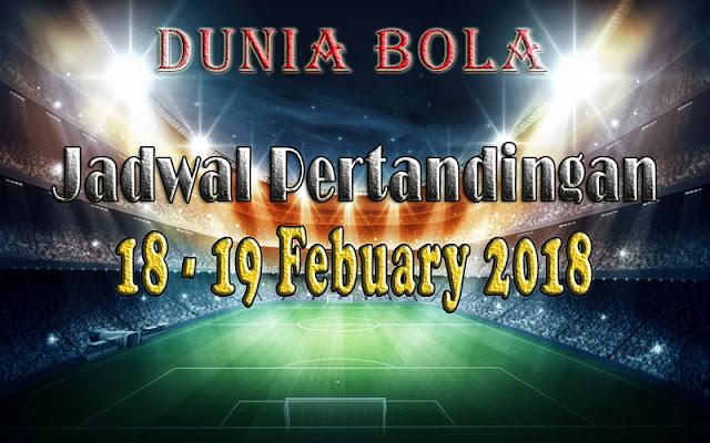 Jadwal Pertandingan Sepak Bola Tanggal 18 - 19 February  2018