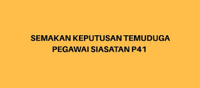 Semakan Keputusan Temuduga Pegawai Siasatan P41