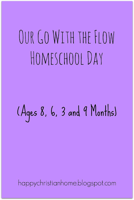 "Happy Christian Home: Our ""Go with the Flow"" Homeschool Day"