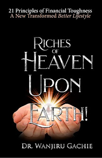 Riches of Heaven upon Earth by Dr. Wanjiru Gachie