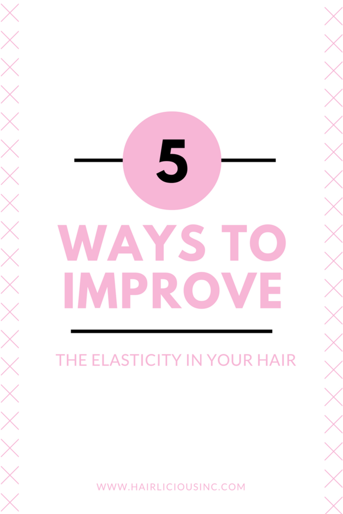 5 Ways To Improve The Elasticity In Your Hair Hairlicious Inc