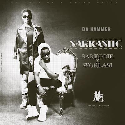 Da Hammer – Sarkastic (Feat. Sarkodie & Worlasi)