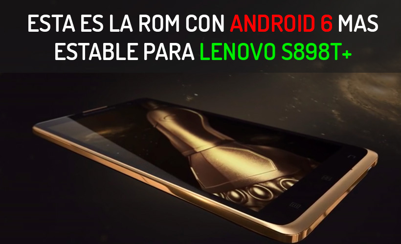descargar rom android 6 estable multilenguaje lenovo s898t+