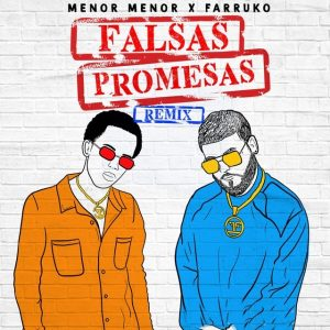 Menor Menor Ft. Farruko – Falsas Promesas (Remix)