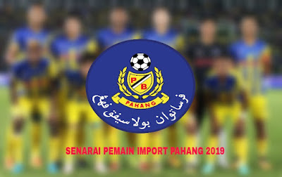 Senarai Pemain Import Baru Pahang 2019