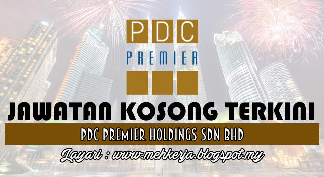 Jawatan Kosong Terkini 2016 di PDC Premier Holdings Sdn Bhd