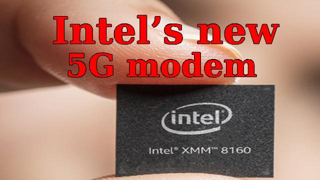 Intel finally announced, new XMM 8160 5G modem. - Qasimtricks.com