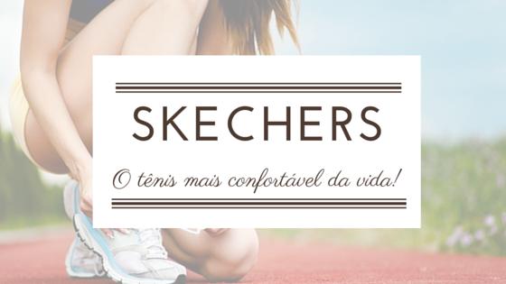 d08ea93bf Skechers - O tênis mais confortável da vida! - Tales and Talks