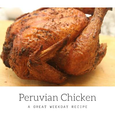 Peruvian Chicken: A Great Weekday Recipe