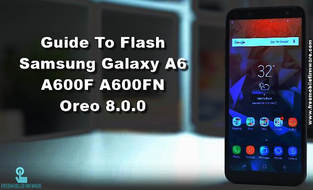 Guide To Flash Samsung Galaxy A6 A600F A600FN Oreo 8.0.0 Odin Method