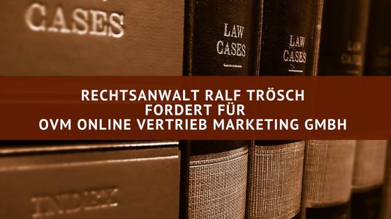Beitragsbild: Rechtsanwalt Ralf Trösch für OVM Online Vertrieb Marketing GmbH