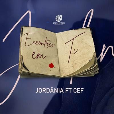 Jordânia feat Cef - Encontrei em Ti