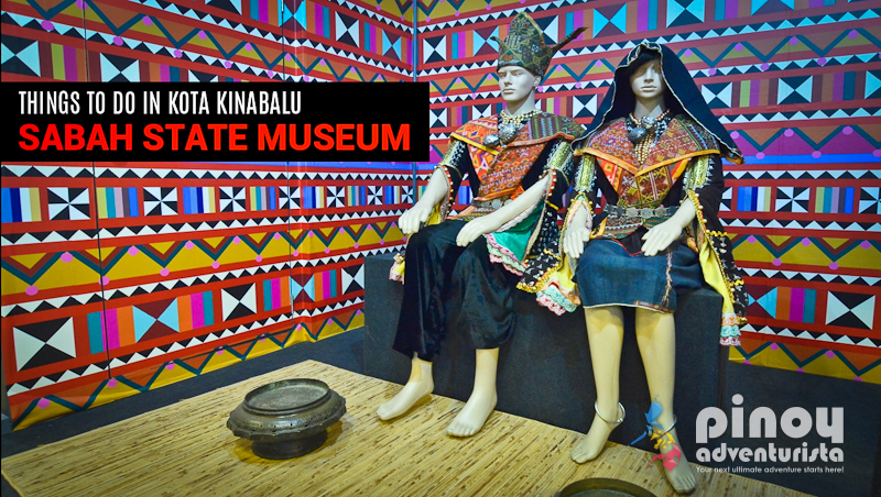 Things To Do In Kota Kinabalu Visit The Sabah State Museum Blogs Budget Travel Guides Diy Itinerary Travel Tips Hotel Reviews And More Pinoy Adventurista