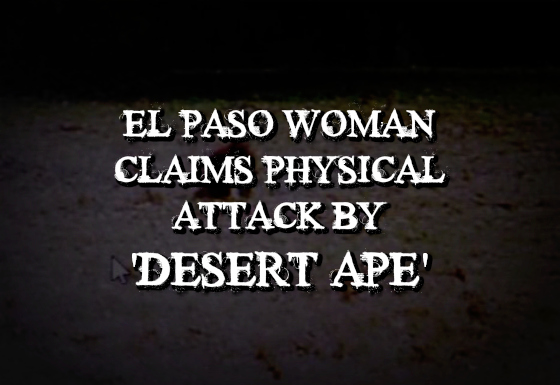 El Paso Woman Claims Physical Attack by 'Desert Ape'