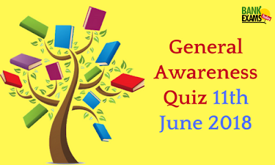General Awareness Quiz 11th June 2018
