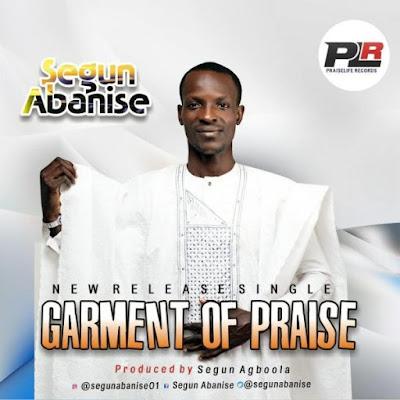 Gospel Song; Segun Abanise – Garment Of Praise