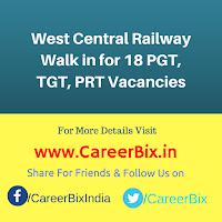 West Central Railway Walk in for 18 PGT, TGT, PRT Vacancies