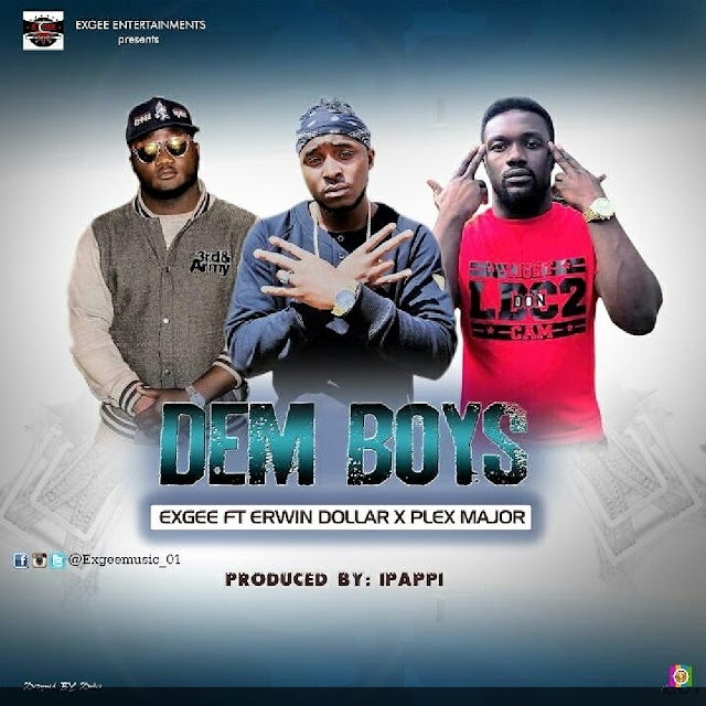 New Music; ExGee-Dem Boys-Ft Erwin Dollar X Plex Major & Exgee-True Love Ft Nobze & Yung I.B (Prod By Ipappi)