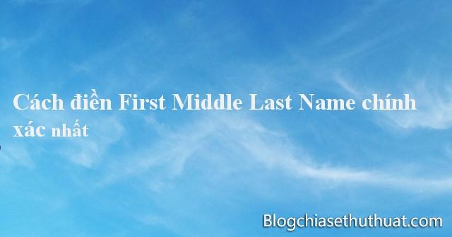 First name, Last name là gì ? Hướng dẫn cách viết chuẩn nhất