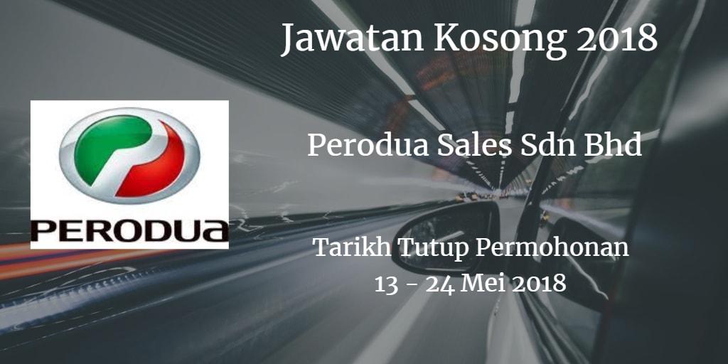 Jawatan Kosong Perodua Sales Sdn Bhd  13 - 24 Mei 2018