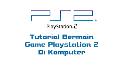 Cara Main Game PS2 Di Komputer Tanpa Lag