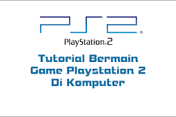 Cara Main Game PS2 Di Komputer dan Cara Settingnya