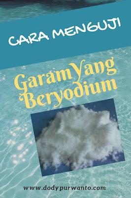 Cara Menguji Garam Yang Beryodium