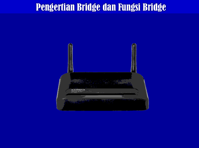 Pengertian Bridge, Fungsi Bridge, dan Cara Kerja Bridge Pada Jaringan Komputer