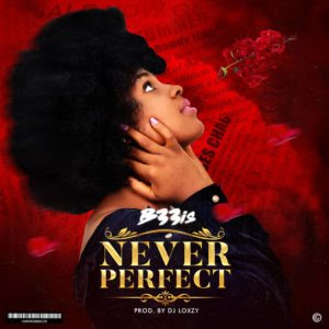 B33is - Never Perfect (Prod. Dj Loxzy)