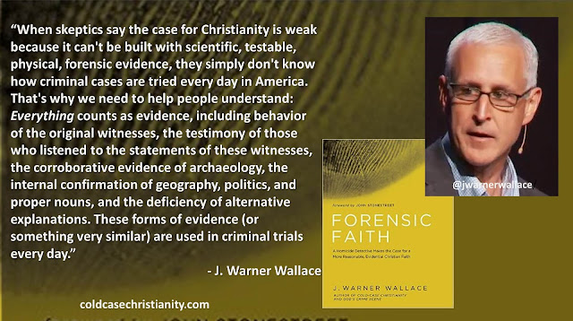 "Quote from J. Warner Wallace- ""When skeptics say the case for Christianity is weak because it can't be built with scientific, testable, physical, forensic evidence, they simply don't know how criminal cases are tried every day in America. That's why we need to help people understand: Everything counts as evidence, including behavior of the original witnesses, the testimony of those who listened to the statements of these witnesses, the corroborative evidence of archaeology, the internal confirmation of geography, politics, and proper nouns, and the deficiency of alternative explanations. These forms of evidence (or something very similar) are used in criminal trials every day."" #Evidence #Christianity #Faith #Reason #Apologetics #God #Jesus #Bible"