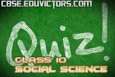 CBSE Class 10 - Social Science - Online Quizzes Available (#cbsenotes)(#eduvictors)