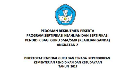 PROGRAM SERTIFIKASI KEAHLIAN GANDA TAHAP II UNTUK GURU SMA/SMK TAHUN 2017, DIBUKA MULAI 2 - 30 SEPTEMBER 2017