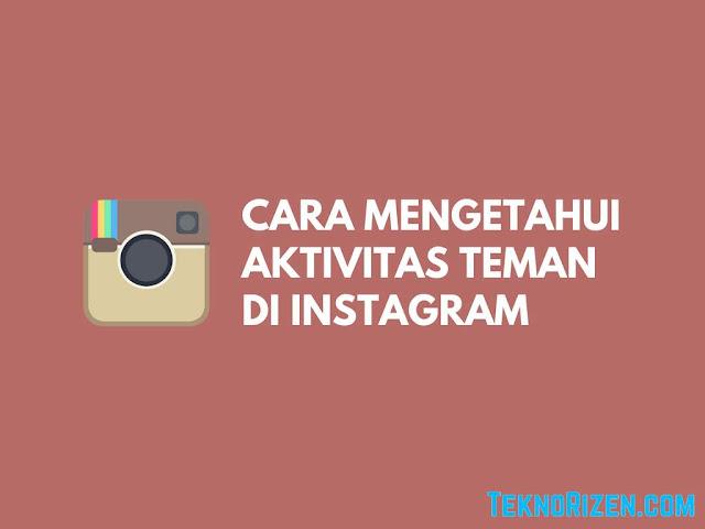 Cara Mengetahui Aktivitas Seseorang di Instagram