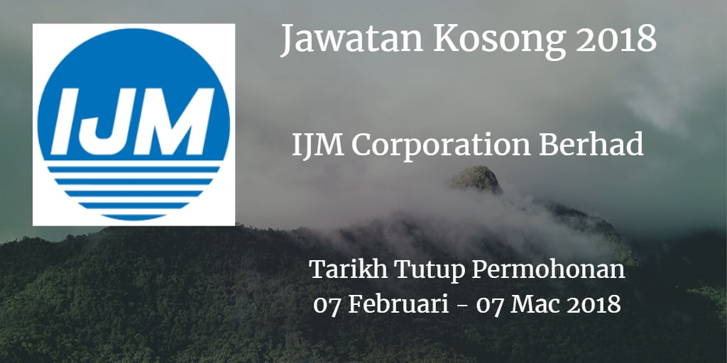 Jawatan Kosong IJM Corporation Berhad  07 Februari - 07 Mac 2018