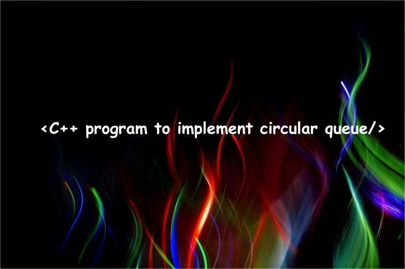 C++ program to implement circular queue ~ GeekCoderz