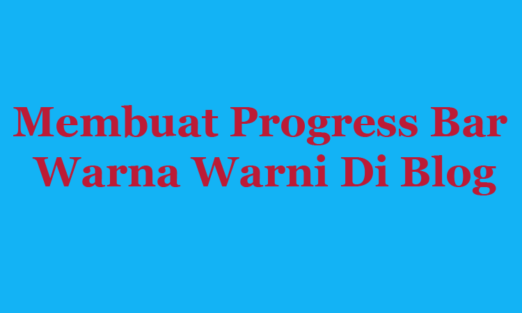 Membuat Progress Bar Warna Warni Di Blog