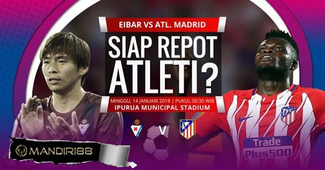 Prediksi Bola Eibar Vs Atletico Madrid , Minggu 14 January 2018 Pukul 00.30 WIB