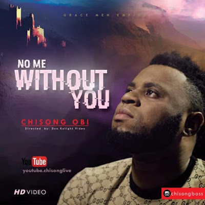 [Music + Video] Chisong – No Me Without You