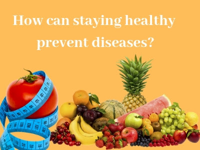 How can staying healthy prevent diseases?