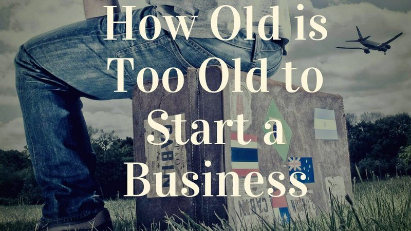 how old is too old to start a business