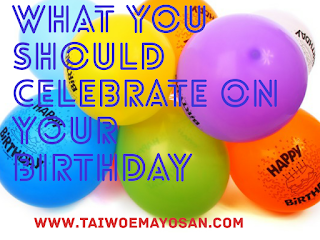 What you should celebrate on your birthday.