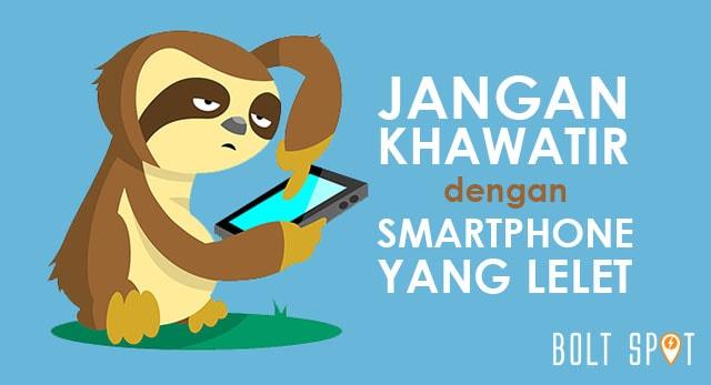 Jangan Khawatir Dengan Smartphone Anda Yang Lemot. Baca Ini!