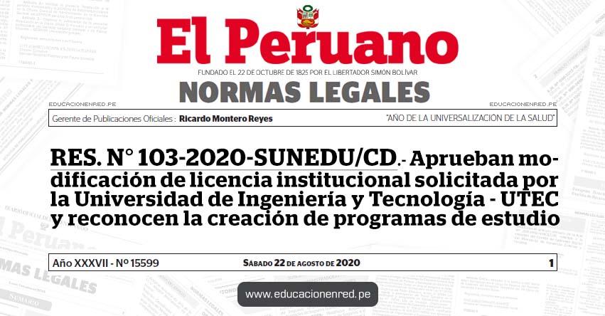 RES. N° 103-2020-SUNEDU/CD.- Aprueban modificación de licencia institucional solicitada por la Universidad de Ingeniería y Tecnología - UTEC y reconocen la creación de programas de estudio