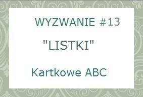 http://kartkoweabc.blogspot.com/2014/06/wyzwanie-13-l-jak-listki.html