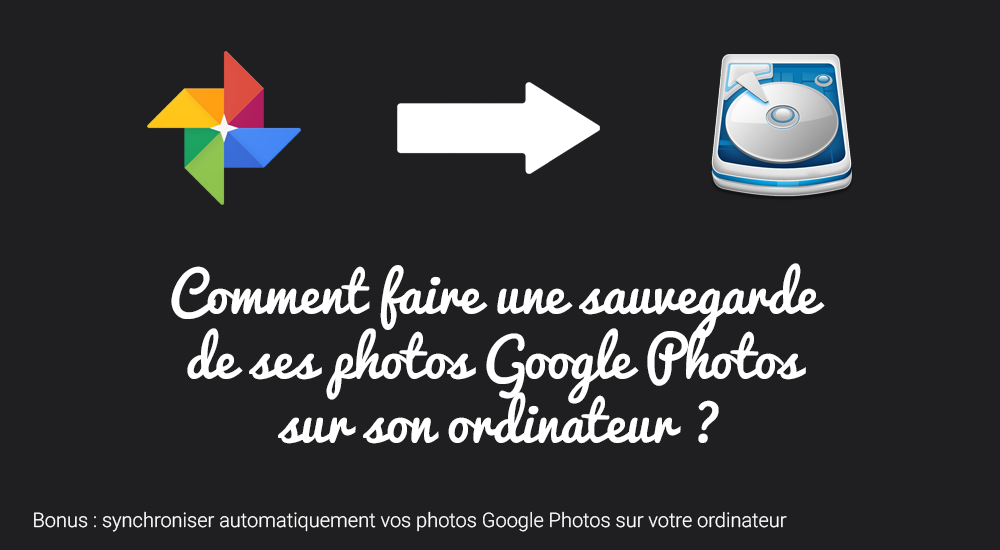 comment faire une sauvegarde de ses photos google photos sur son ordinateur